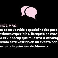 ¡Dinos más! Este es un vestido especial hecho para ocasiones especiales. Busquen en esta sala el videoclip ue muestra a Véronique luciendo este vestido en un evento con el príncipe y la princesa de Mónaco.