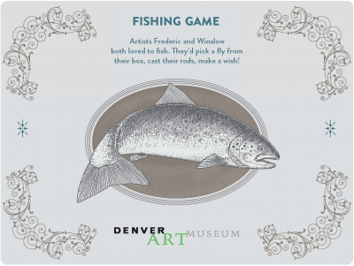 Homer and Remington Fishing Game: Artists Fredericand Winslow loved to fish. They'd pick a fly fromboth their box, cast their rods, make a wish!