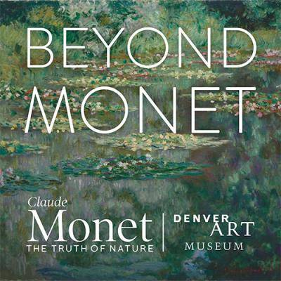 Claude Monet waterlily painting with the words Beyond Monet, Claude Monet: The Truth of Nature and Denver Art Museum superimposed on it