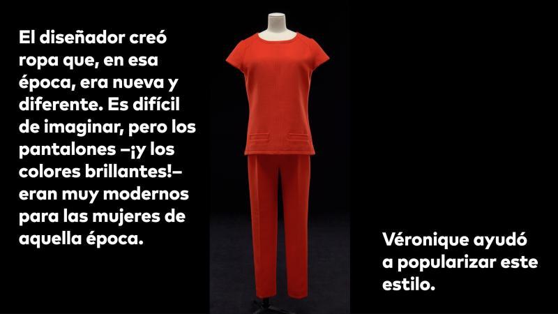 El diseñador creó ropa que, en esa época, era nueva y diferente. Es difícil de imaginar, pero los pantalones —¡y los colores brillantes!— eran muy modernos para las mujeres de aquella época. Véronique ayudó a popularizar este estilo.