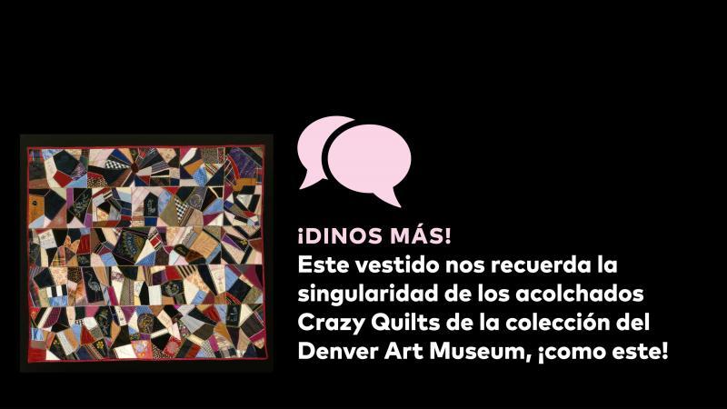 ¡Dinos más! Este vestido nos recuerda a singularidad de los acolchados Crazy Quilts de la collección del Denver Art Museum, ¡como este!