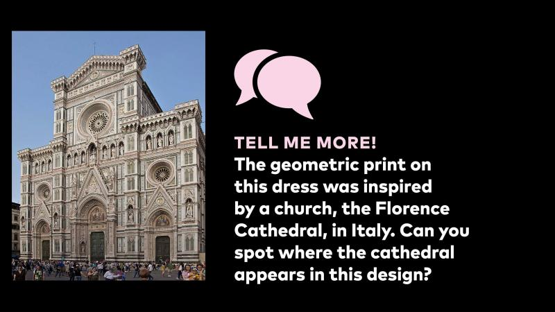 Tell me more! The geometric print on this dress was inspired by a church, the Florence Cathedral, in Italy. Can you spot where the cathedral appears in the design?